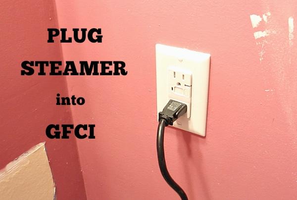 Plug steamer into GFCI