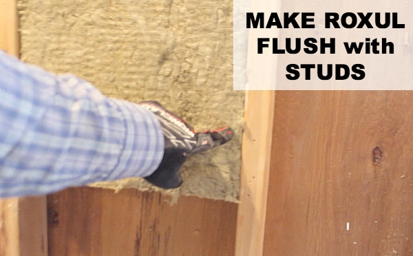 Make roxul flush with studs